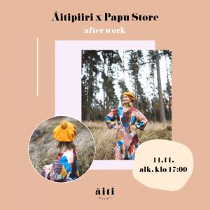 Äitipiiri x Papu Store After work 11.11.
